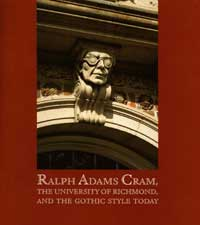 Ralph Adams Cram: The University of Richmond, and the Gothic Style Today