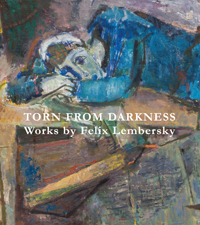 Torn From Darkness: Works by Felix Lembersky